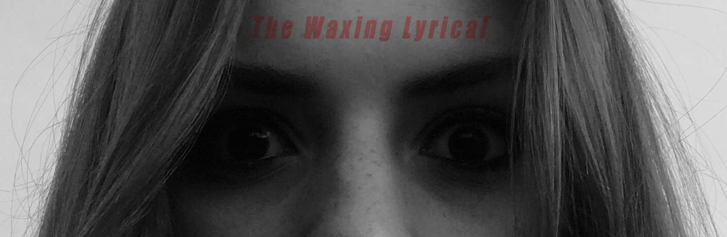 The Waxing Lyrical